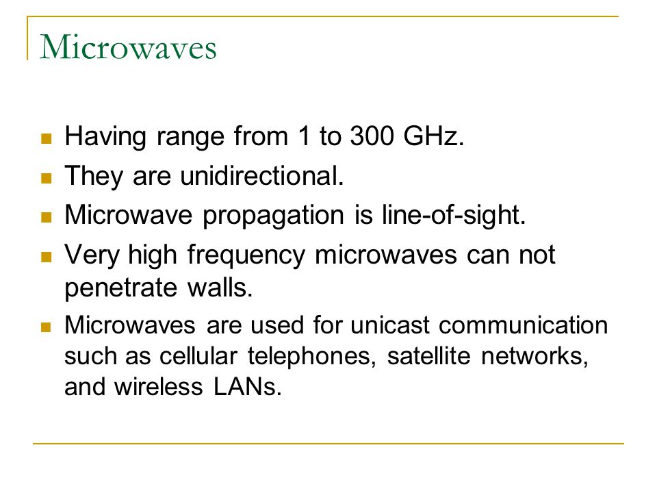 Microwaves Having range from 1 to 300 GHz. They are unidirectional.