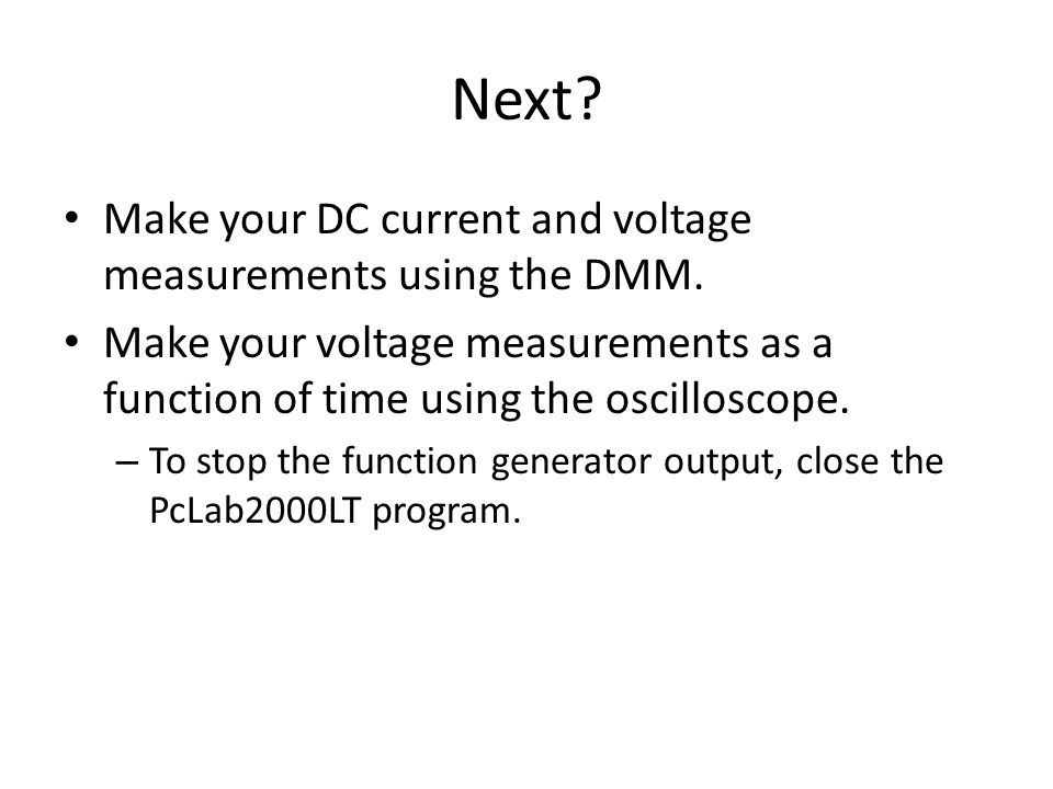Next Make your DC current and voltage measurements using the DMM.