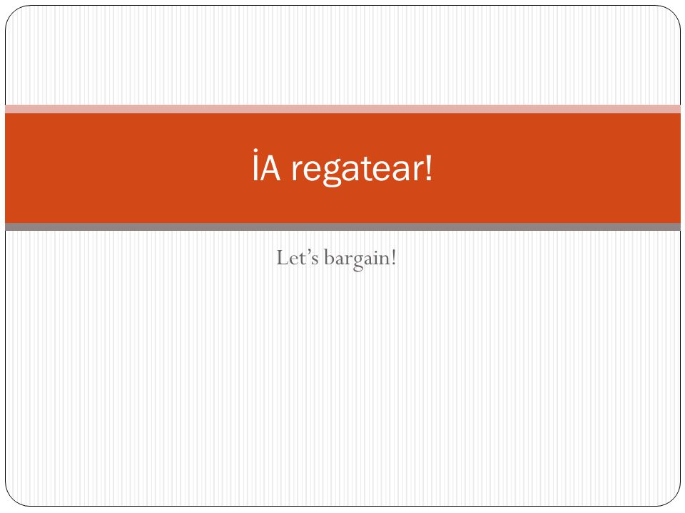 İA regatear! Let's bargain!