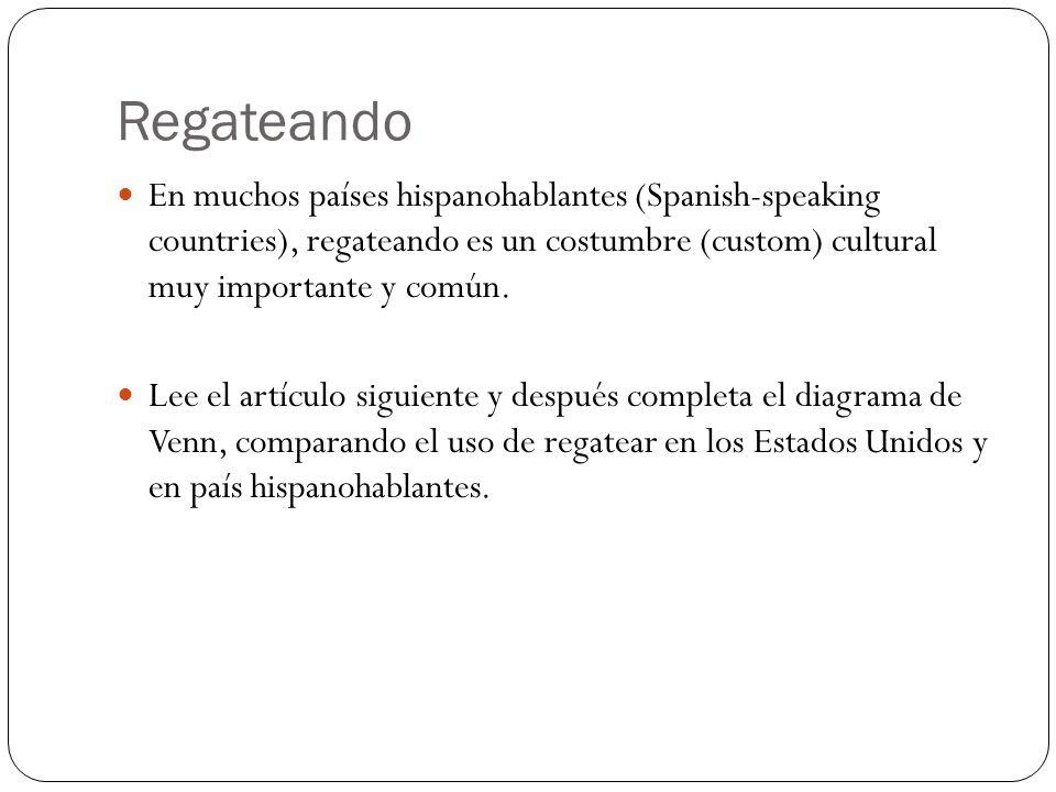 Regateando En muchos países hispanohablantes (Spanish-speaking countries), regateando es un costumbre (custom) cultural muy importante y común.