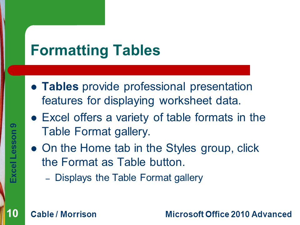 Formatting Tables Tables provide professional presentation features for displaying worksheet data.