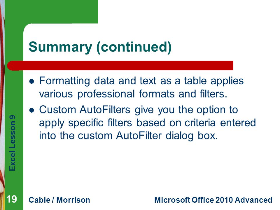 Summary (continued) Formatting data and text as a table applies various professional formats and filters.