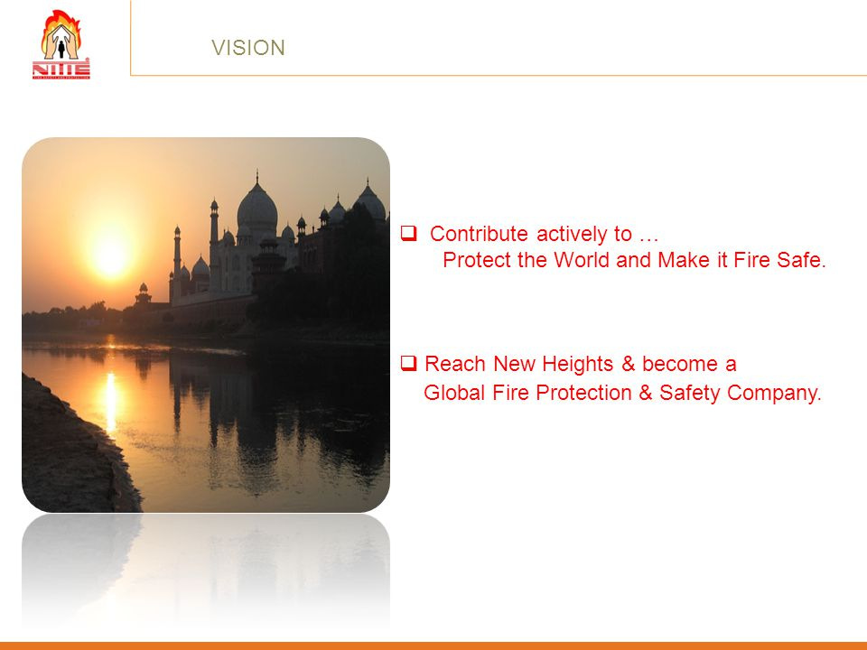 VISION Contribute actively to … Protect the World and Make it Fire Safe. Reach New Heights & become a.