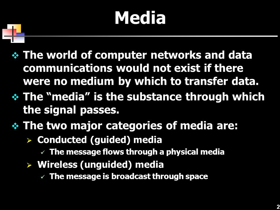 Media The world of computer networks and data communications would not exist if there were no medium by which to transfer data.