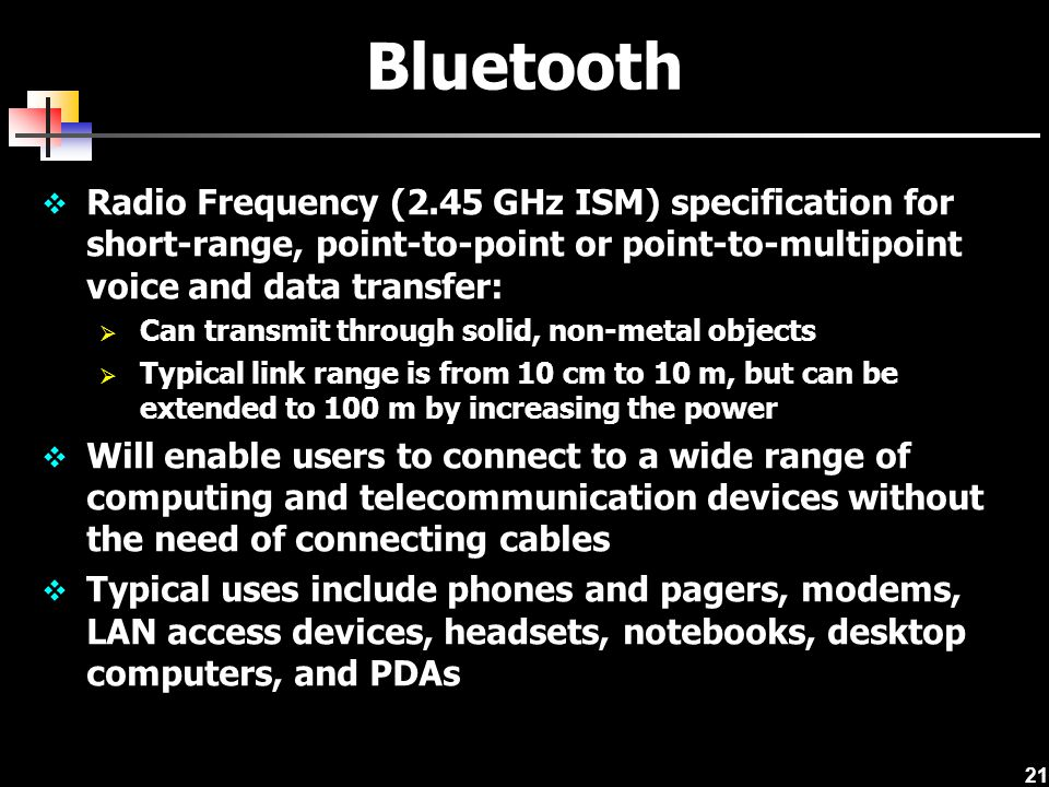 Bluetooth Radio Frequency (2.45 GHz ISM) specification for short-range, point-to-point or point-to-multipoint voice and data transfer:
