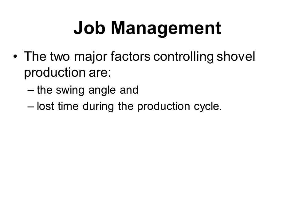 Job Management The two major factors controlling shovel production are: the swing angle and.