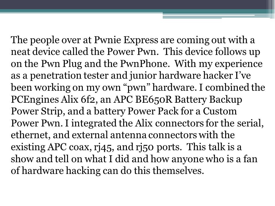 The people over at Pwnie Express are coming out with a neat device called the Power Pwn.