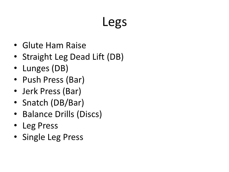 Legs Glute Ham Raise Straight Leg Dead Lift (DB) Lunges (DB)