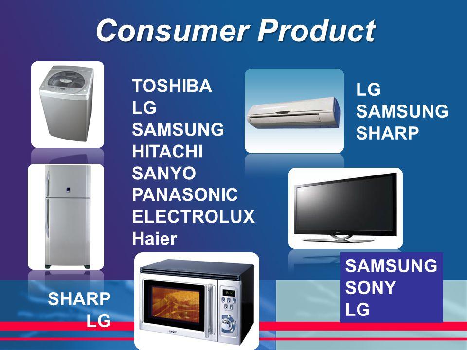Consumer Product TOSHIBA LG LG SAMSUNG SAMSUNG SHARP HITACHI SANYO