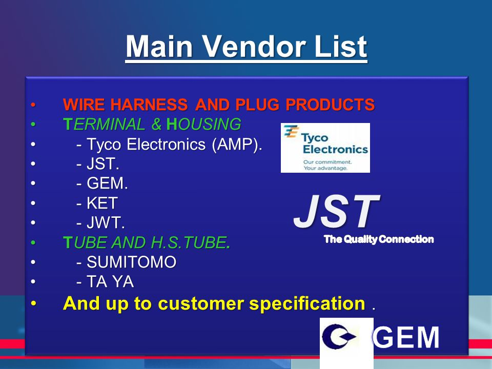 JST Main Vendor List GEM And up to customer specification .