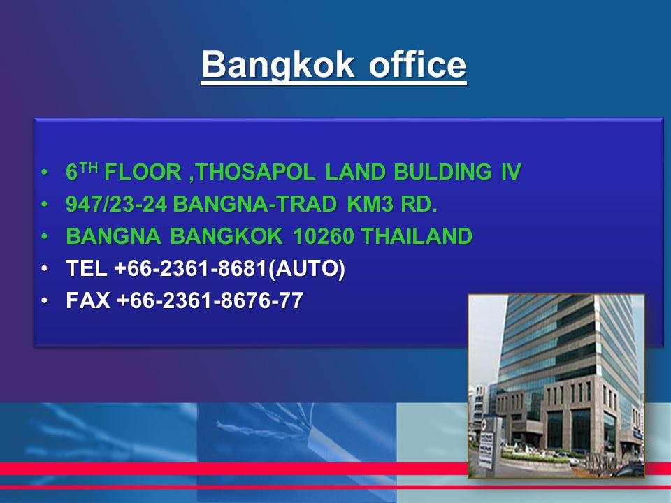 Bangkok office 6TH FLOOR ,THOSAPOL LAND BULDING IV