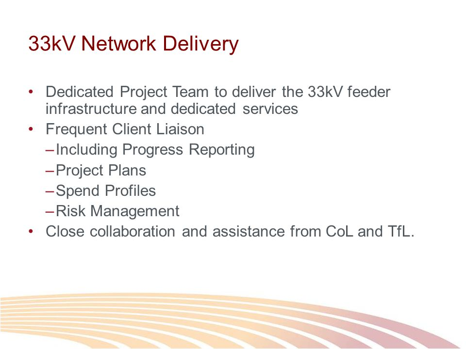 33kV Network Delivery Dedicated Project Team to deliver the 33kV feeder infrastructure and dedicated services.