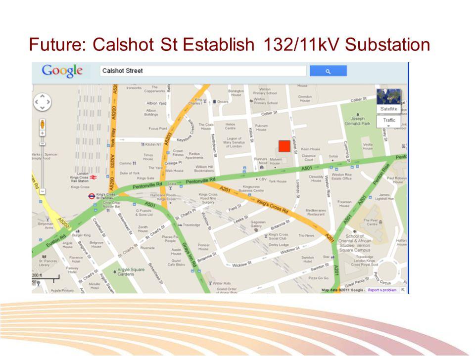 Future: Calshot St Establish 132/11kV Substation