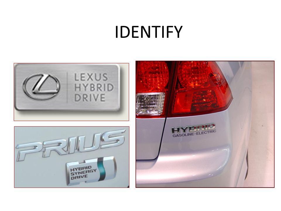 IDENTIFY Identifying a vehicle as a hybrid is difficult. The hybrid identification badge may be located on the rear or the side of the vehicle.