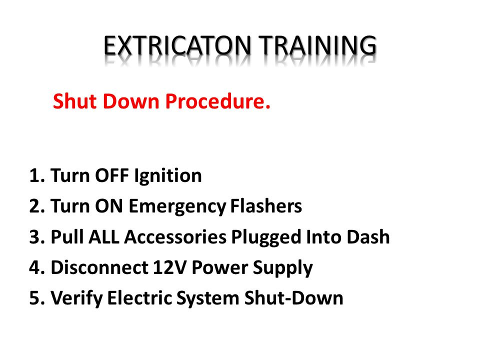 EXTRICATON TRAINING Shut Down Procedure. 1. Turn OFF Ignition