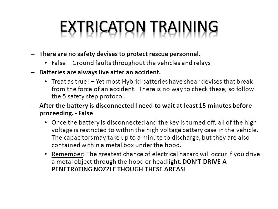 EXTRICATON TRAINING There are no safety devises to protect rescue personnel. False – Ground faults throughout the vehicles and relays.