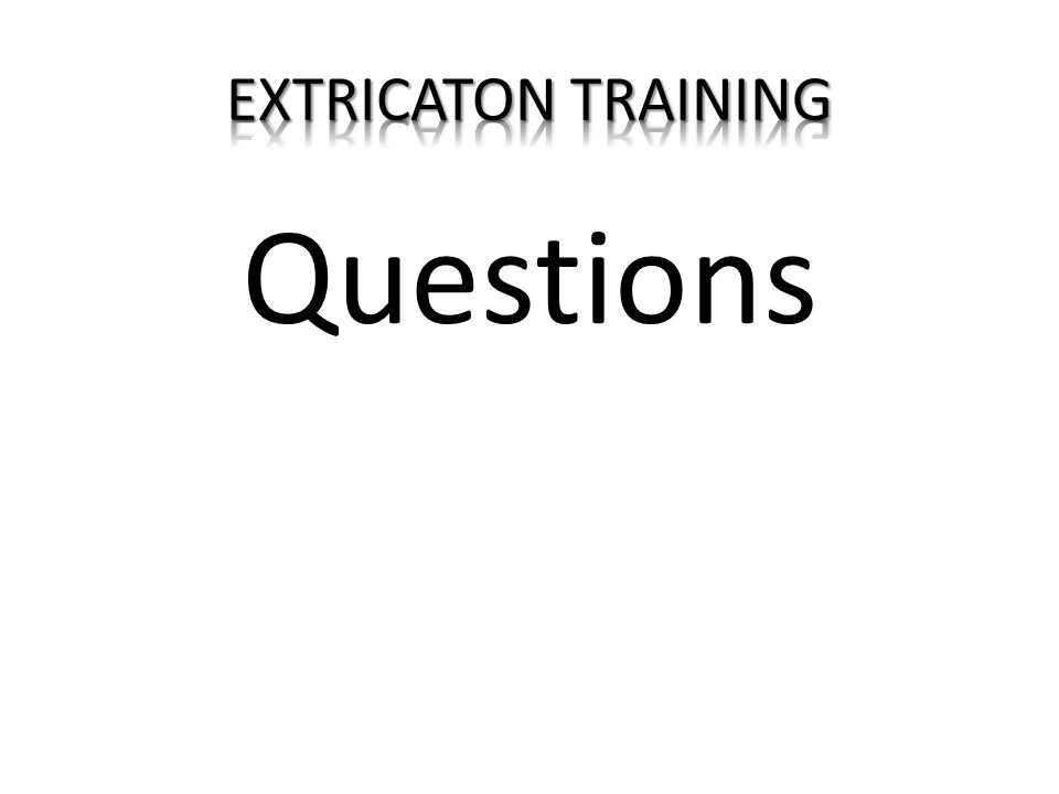 EXTRICATON TRAINING Questions
