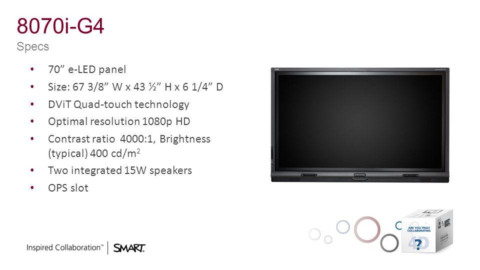 8070i-G4 Specs 70 e-LED panel Size: 67 3/8 W x 43 ½ H x 6 1/4 D