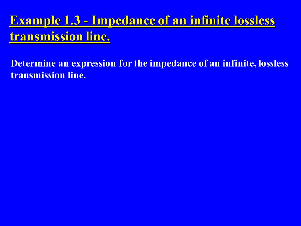 Example 1.3 - Impedance of an infinite lossless transmission line.