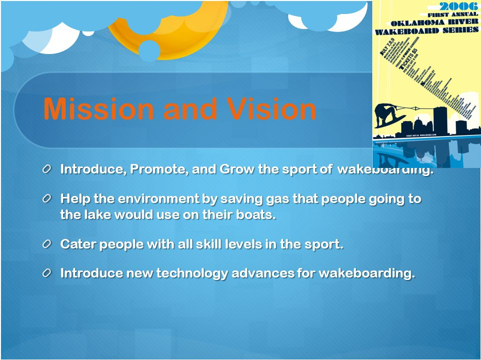 Mission and Vision Introduce, Promote, and Grow the sport of wakeboarding.