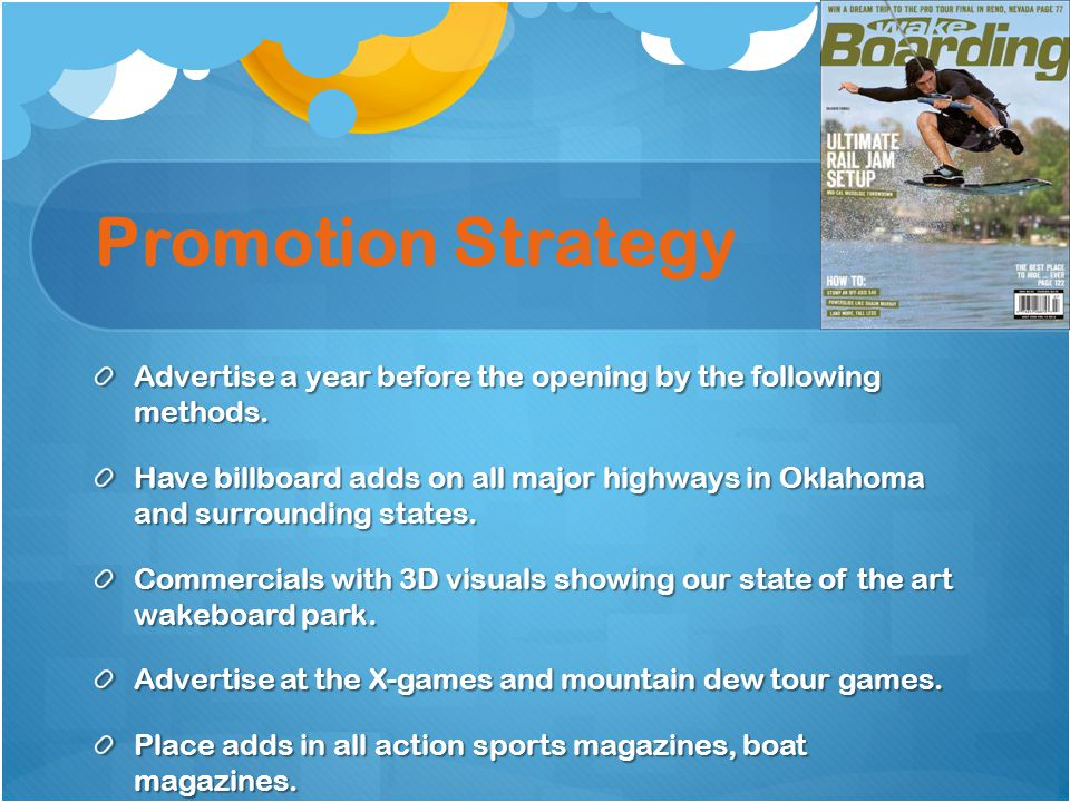 Promotion Strategy Advertise a year before the opening by the following methods.