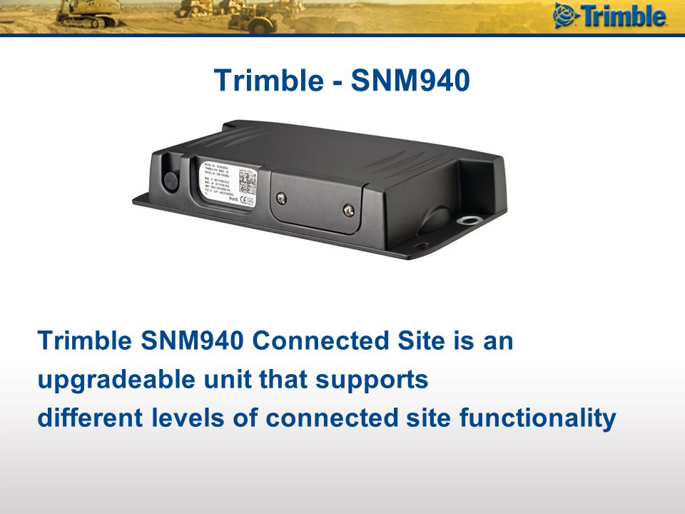 Trimble - SNM940 Trimble SNM940 Connected Site is an upgradeable unit that supports different levels of connected site functionality