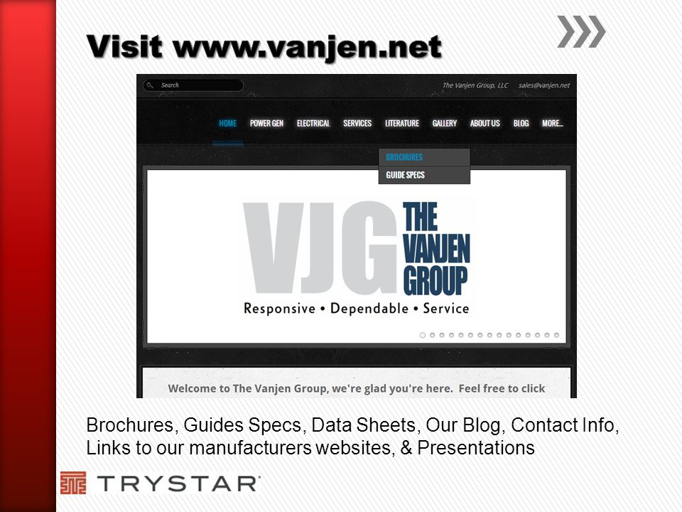Visit www.vanjen.net Brochures, Guides Specs, Data Sheets, Our Blog, Contact Info, Links to our manufacturers websites, & Presentations.