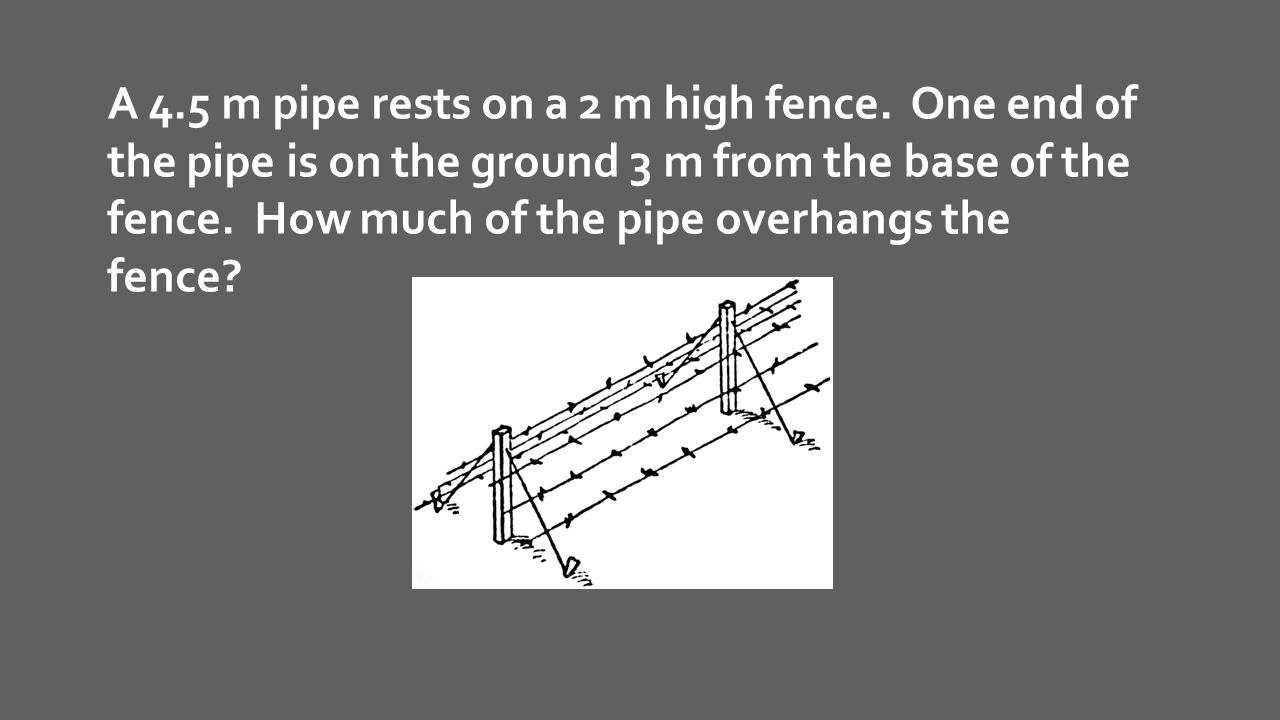A 4. 5 m pipe rests on a 2 m high fence