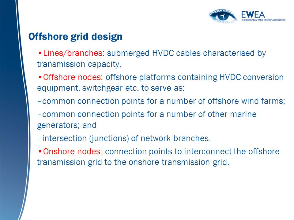Offshore grid design Lines/branches: submerged HVDC cables characterised by transmission capacity,
