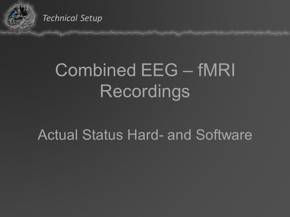 Combined EEG – fMRI Recordings Actual Status Hard- and Software