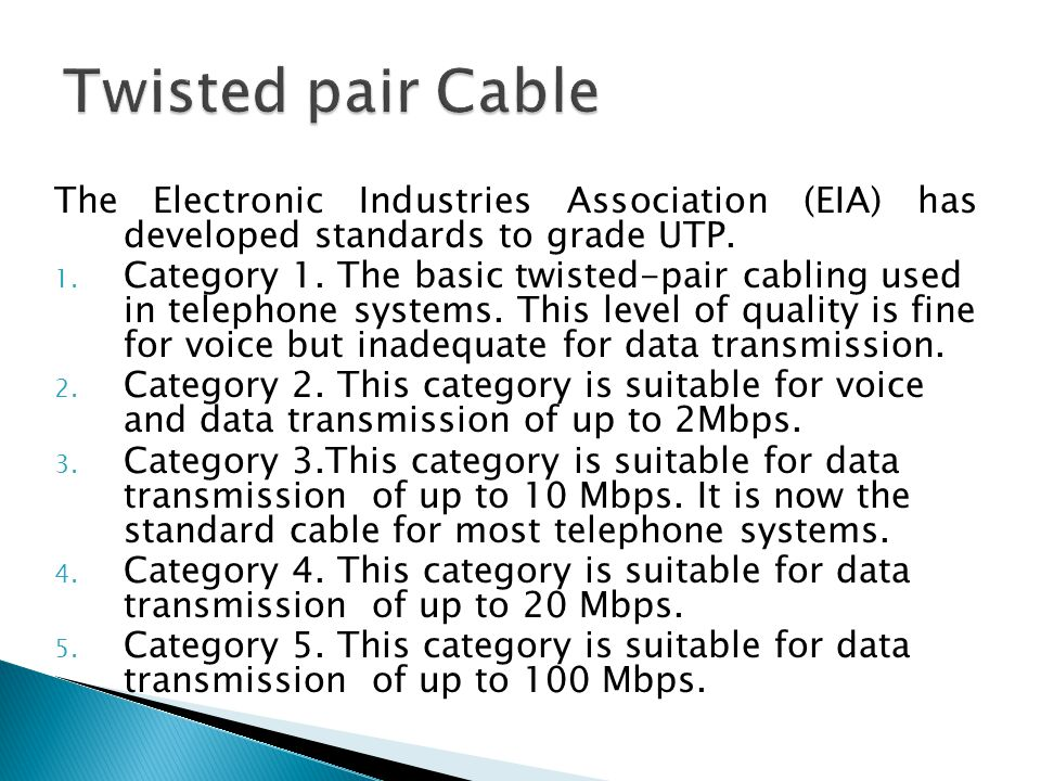 Twisted pair Cable The Electronic Industries Association (EIA) has developed standards to grade UTP.