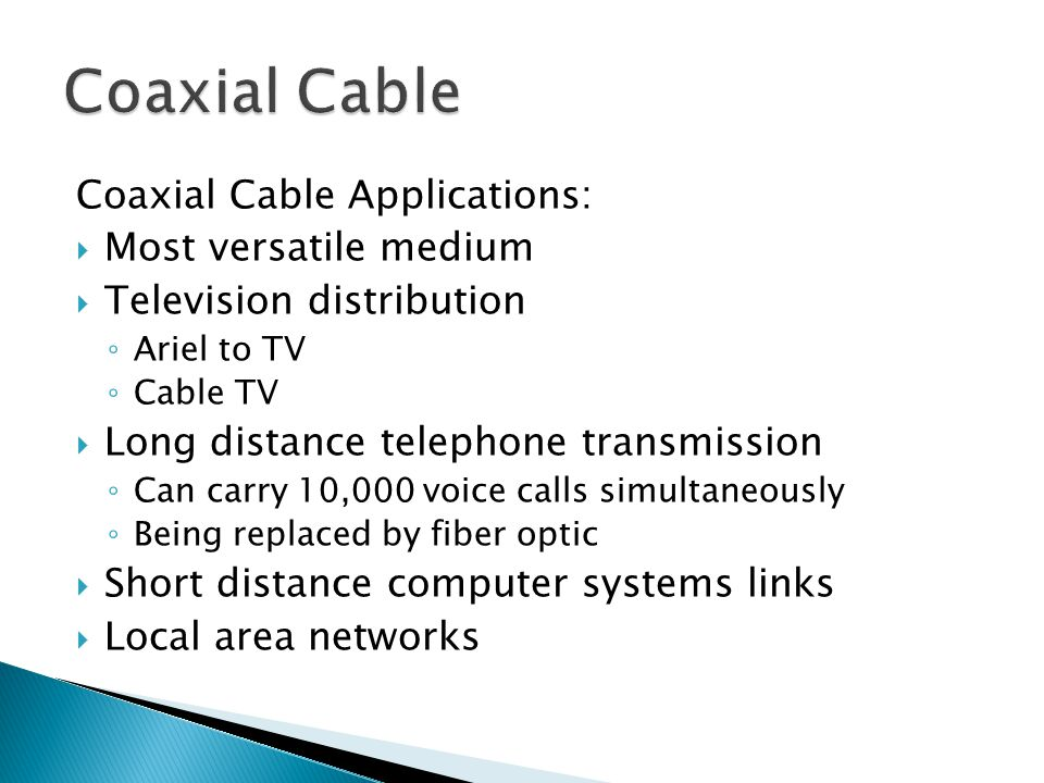 Coaxial Cable Coaxial Cable Applications: Most versatile medium