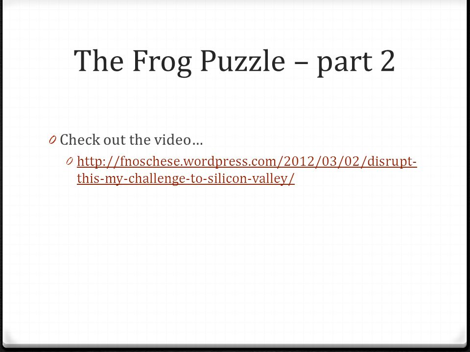 The Frog Puzzle – part 2 Check out the video…