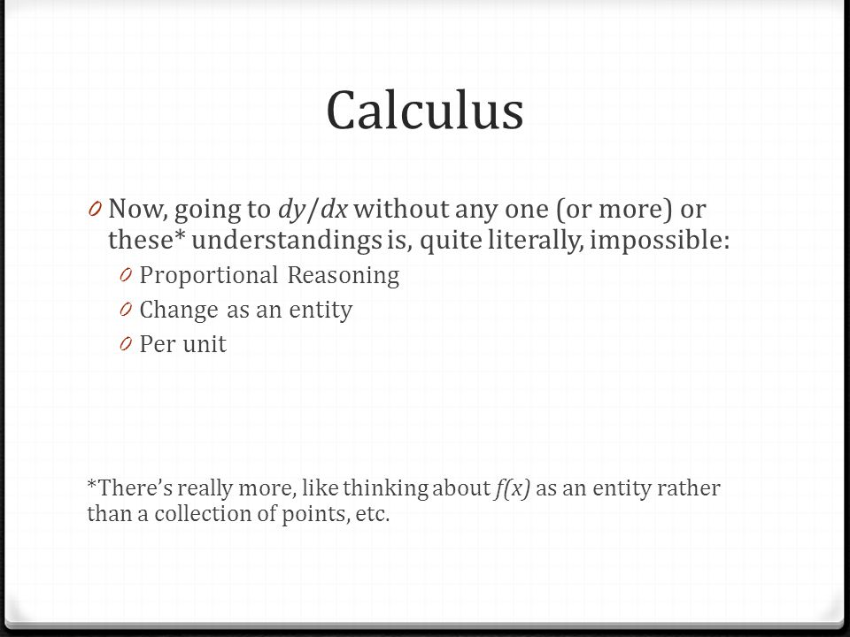 Calculus Now, going to dy/dx without any one (or more) or these* understandings is, quite literally, impossible: