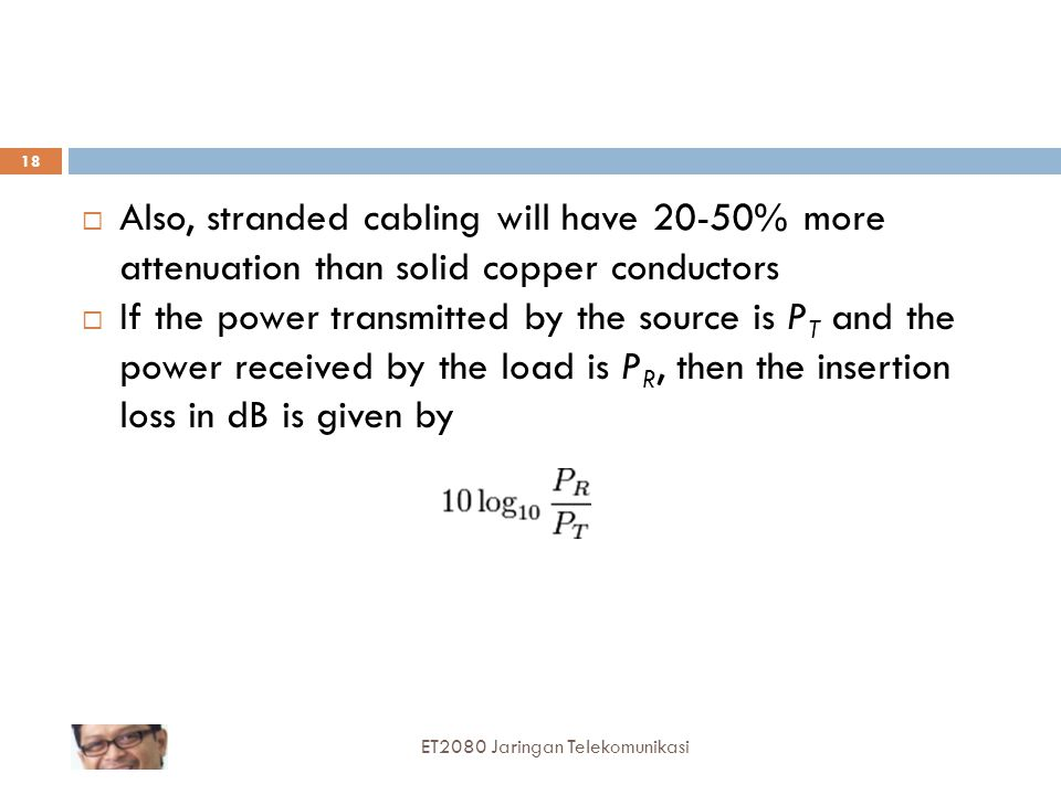 Also, stranded cabling will have 20-50% more attenuation than solid copper conductors