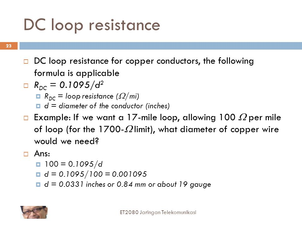 DC loop resistance DC loop resistance for copper conductors, the following formula is applicable. RDC = 0.1095/d2.