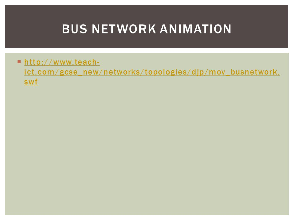 Bus network animation http://www.teach-ict.com/gcse_new/networks/topologies/djp/mov_busnetwork.swf