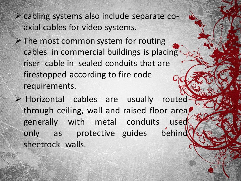 cabling systems also include separate co­axial cables for video systems.