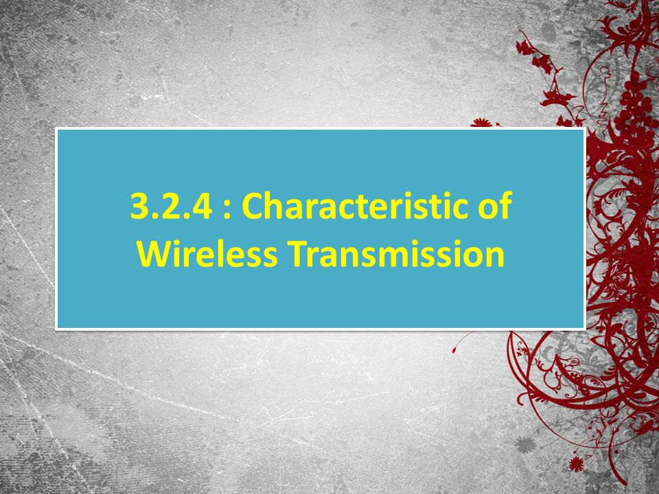 3.2.4 : Characteristic of Wireless Transmission