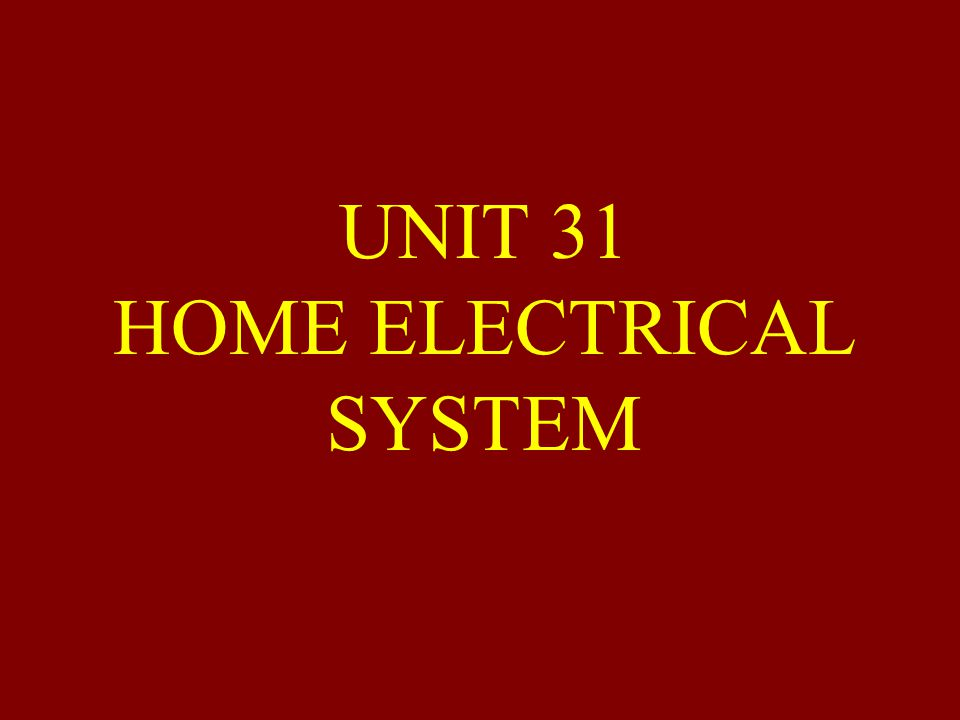 UNIT 31 HOME ELECTRICAL SYSTEM
