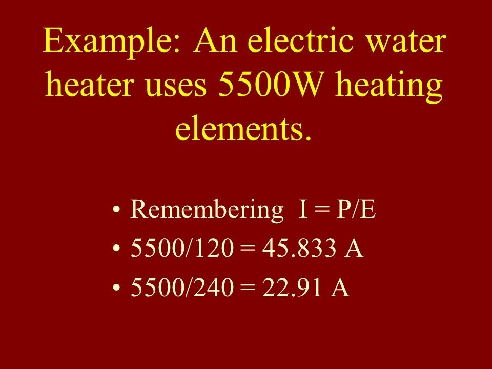 Example: An electric water heater uses 5500W heating elements.