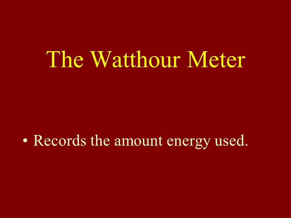 The Watthour Meter Records the amount energy used.