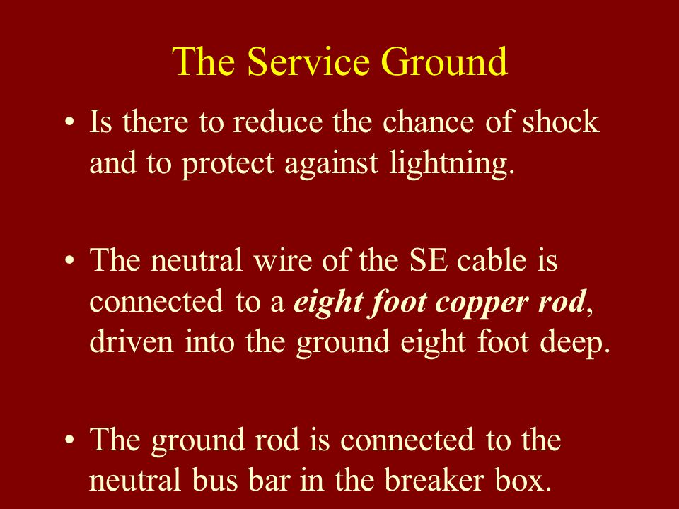 The Service Ground Is there to reduce the chance of shock and to protect against lightning.