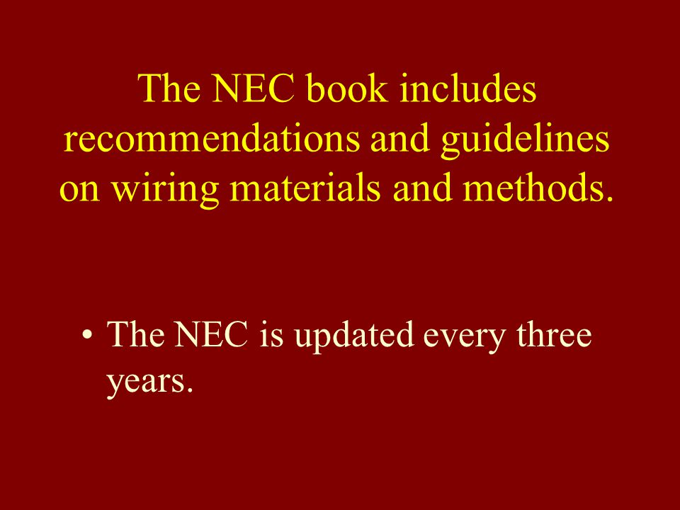The NEC book includes recommendations and guidelines on wiring materials and methods.