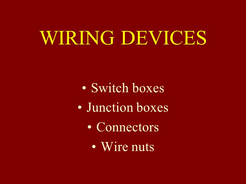 WIRING DEVICES Switch boxes Junction boxes Connectors Wire nuts