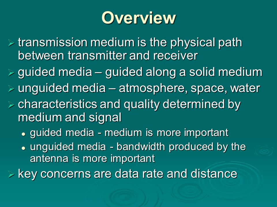 Overview transmission medium is the physical path between transmitter and receiver. guided media – guided along a solid medium.