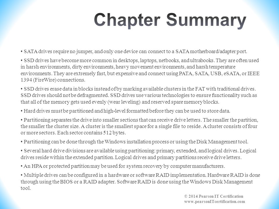 Chapter Summary • SATA drives require no jumper, and only one device can connect to a SATA motherboard/adapter port.