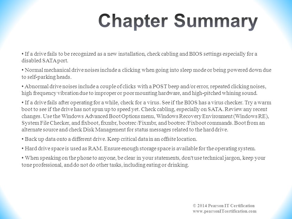 Chapter Summary • If a drive fails to be recognized as a new installation, check cabling and BIOS settings especially for a disabled SATA port.
