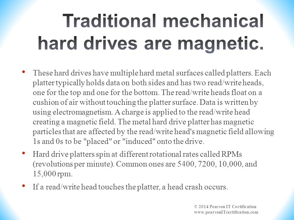 Traditional mechanical hard drives are magnetic.