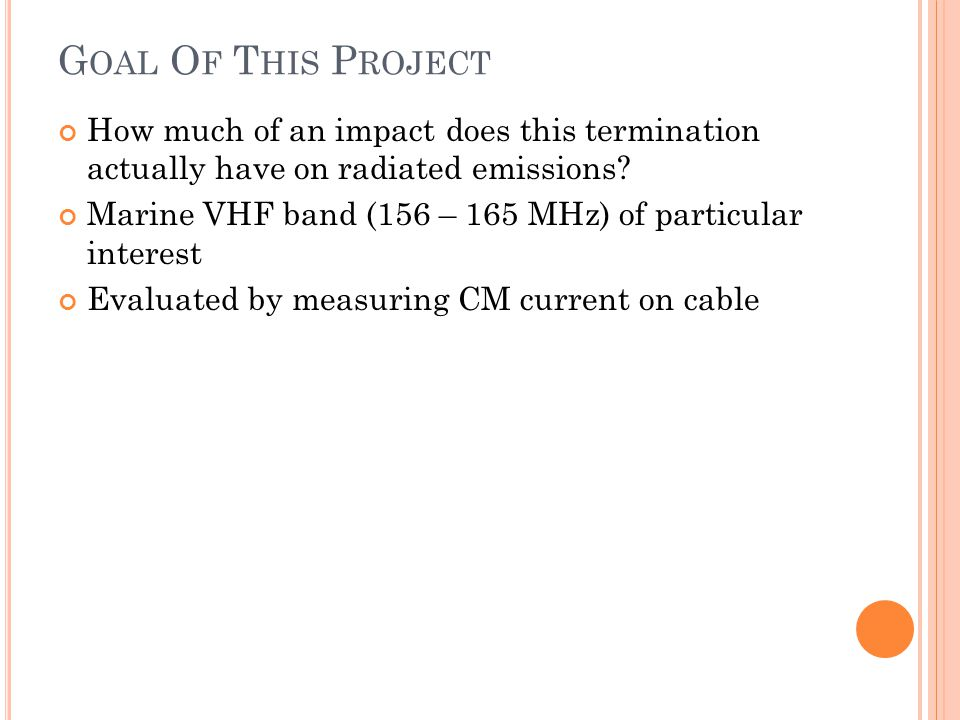 Goal Of This Project How much of an impact does this termination actually have on radiated emissions